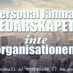 Personalen lämnar ledarskapet – inte organisationen!